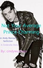 Not Your Average Prince Charming-An Andy Biersack Fanfiction/A Cinderella Story by cindywuzheer