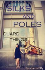 Silks and Poles- Guard Things by shantelElfy