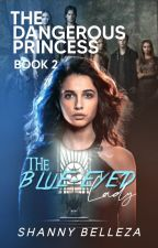 The Dangerous Princess: The Blue-Eyed Lady (Book 2) by Shainnnggg