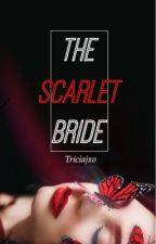The Scarlet Bride   Book #1 by triciajxo