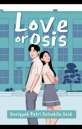 LOVE or OSIS [SEGERA TERBIT] by saniyyahputrisaid