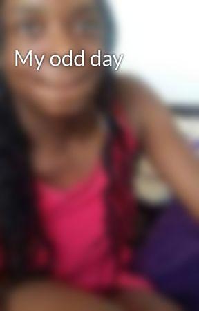 My odd day by RJlovinglife