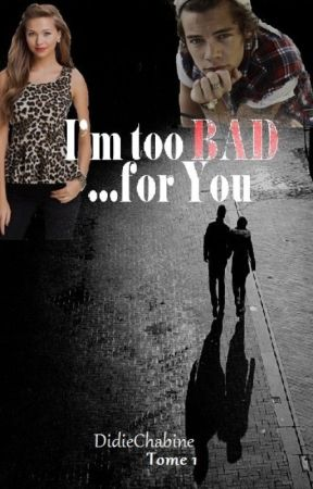 I'm too bad for you (H.Styles) by didiechabine973