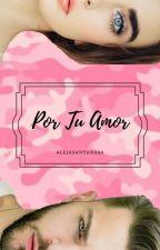 POR TU AMOR by alejasantana96