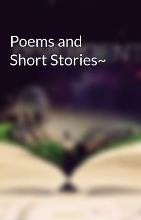 Poems and Short Stories~ by DearLittleMe