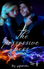 The possessive Boss by ygsaratu