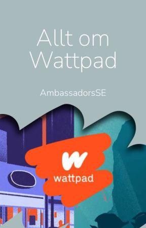Allt om Wattpad by AmbassadorsSE
