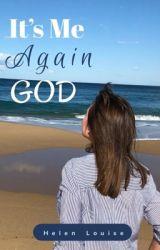 It's Me Again God by HelenLouise7
