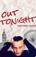 Out Tonight (Matthew Healy) by ungodlyhours