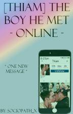[ Thaim ] The Boy He Met Online by ThatsLwkyGay