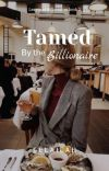 Tamed by the Billionaire (Completed) cover