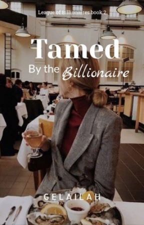 Tamed by the Billionaire (Completed) by Gelailah