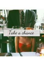 Take a Chance by rosie30spencer
