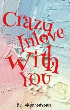Crazy Inlove with You by skyinheaven12