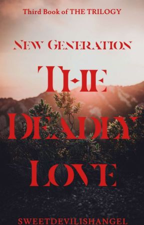New Generation: The Deadly Love by SweetDevilishAngel