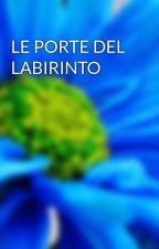 LE PORTE DEL LABIRINTO by magdalen04