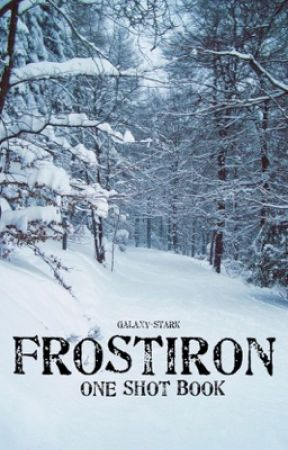Frostiron One Shots by galaxy-stark