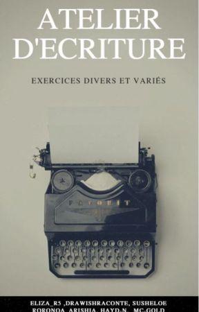 Atelier d'écriture : Exercices divers et variés by Eliza_R5