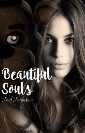 Beautiful Souls: Fnaf Fanfiction  by XMissCayX