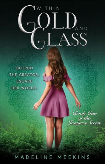 Within Gold and Glass (Book One of the Jamyria Series)