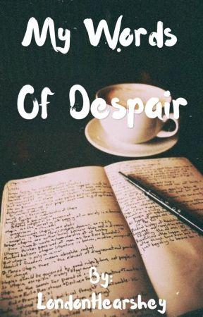 My words of despair  by xx-ashh