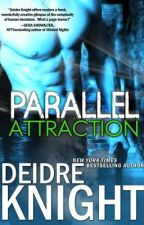 PARALLEL ATTRACTION (Book One of the PARALLEL SERIES) by Deidreknight