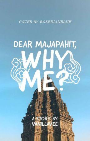 [Dear Majapahit] Why Me? by coklatastor