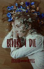 Before I Die by zeraiahandapples