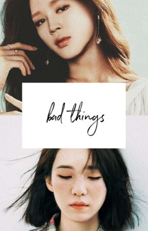 Bad Things ㅡMy by _honeysky