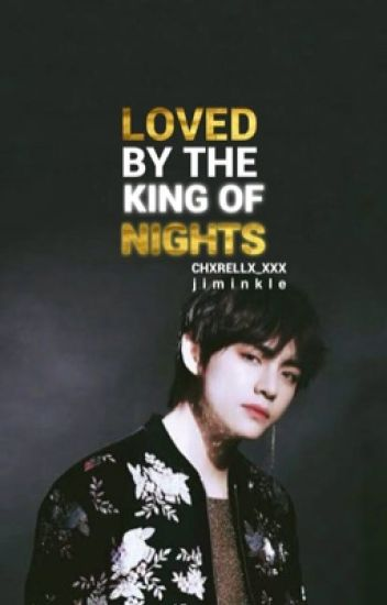 Loved By The King Of Nights✔️ | kth
