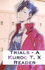 Trials- A Kuroo T. X Reader(please look at most recent chapter before starting)  by Blue-Night-
