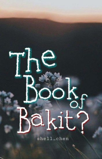 The Book of Bakit? [COMPLETE BOOK 1]