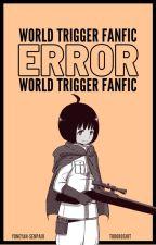 [ERROR] • World Trigger FF by todoroshit