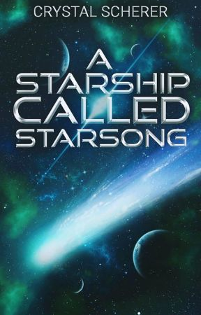 A Starship Called Starsong by CrystalScherer