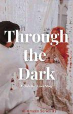 Through The Dark (An Islamic Love Story) by shakethesphere
