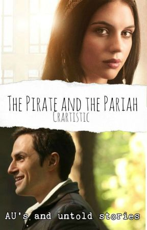 The Pirate and the Pariah au's and untold stories by crartistic