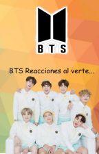BTS Reacciones al verte... by LuciaRomero421
