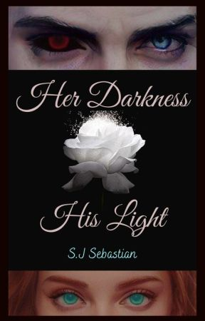 Her Darkness, His Light (Under Editing) by SJSebastian