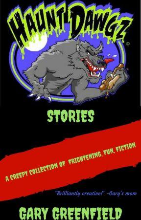HAUNT DAWGZ STORIES by garygreenfield1