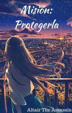 Misión: Protegerla by AltairTheAssassin