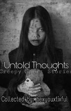 Untold Thoughts (Creepy Stories Collection) by bexyouxtixful