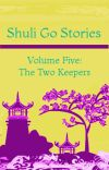 Shuli Go Stories Vol. 5: The Two Keepers cover