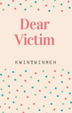 Dear Victim[Completed✔] by kwintwinmeh