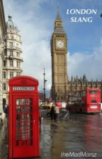theMadMarsz's London/UK Slang Dictionary by theMadMarsz