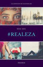 Não sou #Realeza! by nedhis