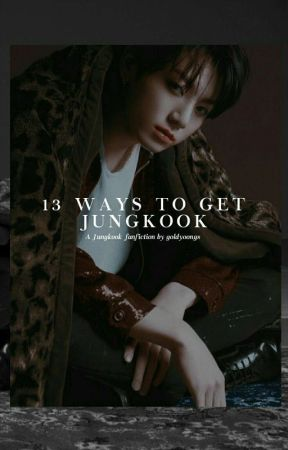 13 Ways To Get Jungkook by goldyoongs