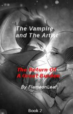 The Vampire and The Artist- The Return Of A Great Burden: Book 2 (Vampverse) by FlameonLeaf