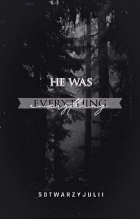 He was everything by 50twarzyJulii