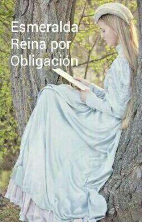Esmeralda: Reina Por Obligación (PAUSADA Y Reescribiendo) by Sophie_Dai