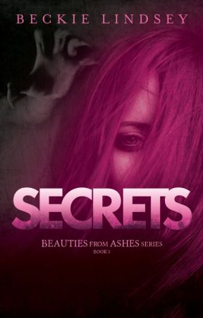Secrets (book one) Beauties from Ashes Series by BeckieLindsey